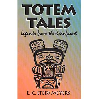 Totem Tales - Legends from the Rainforest by E.C. Meyers - 97808883946