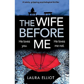 The Wife Before Me A twisty gripping psychological thriller by Elliot & Laura