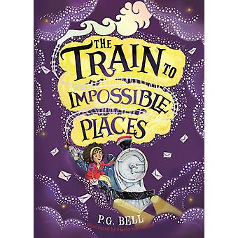 Train to Impossible Places by P.G. Bell
