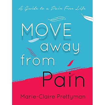 MOVE Away from Pain A Guide to a Pain Free Life by Prettyman & MarieClaire