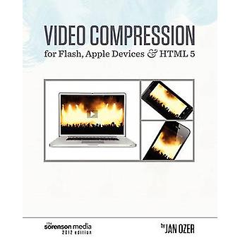 Video Compression for Flash Apple Devices and HTML5 Sorenson Media 2012 Edition by Ozer & Jan