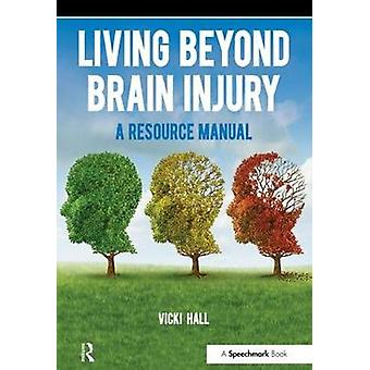 Living Beyond Brain Injury by Vicky Hall