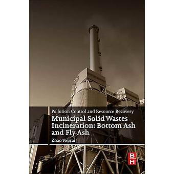 Pollution Control and Resource Recovery Municipal Solid Wastes Incineration Bottom Ash and Fly Ash by Youcai & Zhao