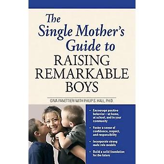 The Single Mothers Guide to Raising Remarkable Boys por Gina PanettieriPhilip S. Hall