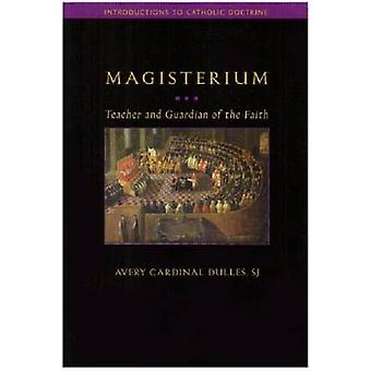 Magisterium - Teacher and Guardian of the Faith by Daniel A. Keating -