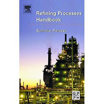 Refining Processes Handbook by Parkash & Surinder PH.