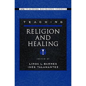 Teaching Religion and Healing by Barnes & Linda L.