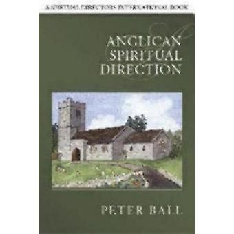 Anglican Spiritual Direction by Ball & Peter