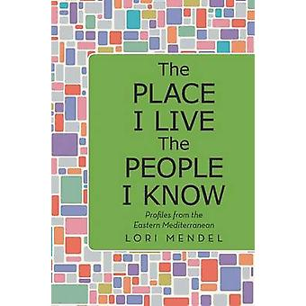 The Place I Live The People I Know Profiles from the Eastern Mediterranean by Mendel & Lori