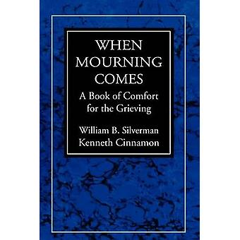 When Mourning Comes A Book of Comfort for the Grieving by Silverman & William