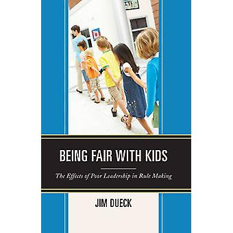 Being Fair with Kids The Effects of Poor Leadership in Rule Making by Dueck & Jim