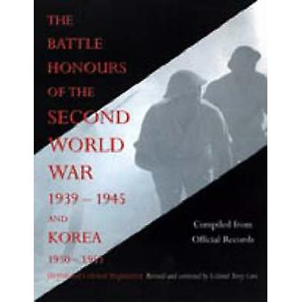 BATTLE HONOURS OF THE SECOND WORLD WAR 1939  1945 and KOREA 1950  1953 British and Colonial Regiments by Compiled from official records