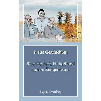 Neue Geschichten ber Herbert Hubert und andere Zeitgenossen by Oversberg & Regina