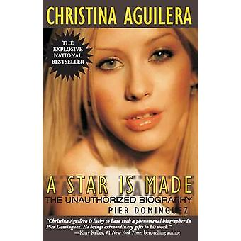 Christina Aguilera A Star Is Made The Unauthorized Biography von Dominguez & Pier