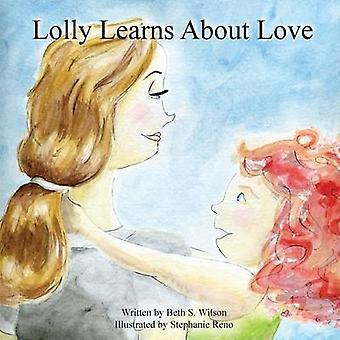 Lolly Learns About Love by Wilson & Beth S.