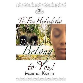 The Five Husbands That Dont Belong to You by Knight & Madeline