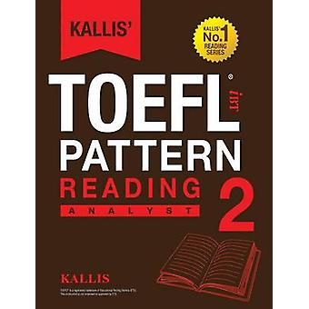 Kallis TOEFL iBT Pattern Reading 2 Analyst College Test Prep 2016  Study Guide Book  Practice Test  Skill Building  TOEFL iBT 2016 by KALLIS