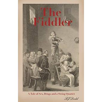 The Fiddler A Tale of Sex Drugs and a String Quartet by Dodd & R J
