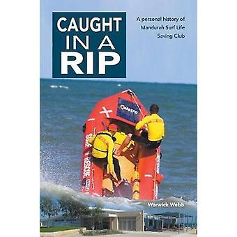 Caught In A Rip A personal history of Mandurah Surf Life Saving Club by Webb & Warwick