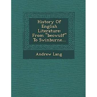 History Of English Literature From beowulf To Swinburne... by Lang & Andrew