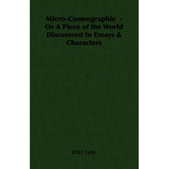MicroCosmographie  Or a Piece of the World Discovered in Essays  Characters by Earle & John