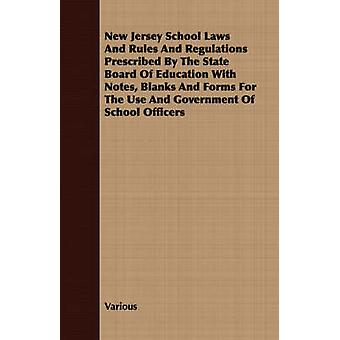 New Jersey School Laws and Rules and Regulations Prescribed by the State Board of Education with Notes Blanks and Forms for the Use and Government of by Various