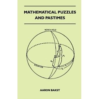Mathematical Puzzles And Pastimes by Bakst & Aaron