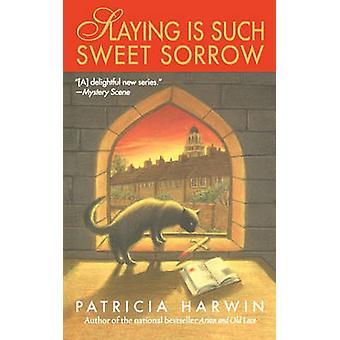 Slaying Is Such Sweet Sorrow A Far Wychwood Mystery by Harwin & Patricia