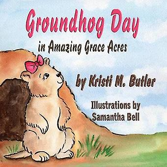 Groundhog Day in Amazing Grace Acres by Butler & Kristi M.