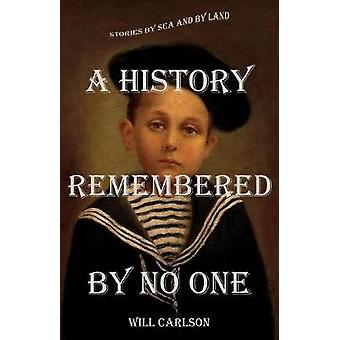 A History Remembered by No One Stories by Sea and by Land by Carlson & Will