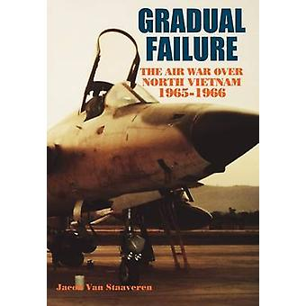 Gradual Failure The Air War over North Vietnam 19651966 by Van Staaveren & Jacob