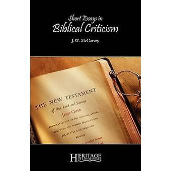 Short Essays in Biblical Criticism by McGarvey & J. W.