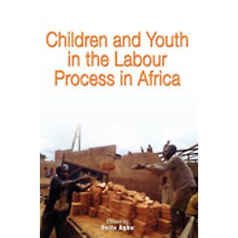 Children and Youth in the Labour Process in Africa by Agbu & Osita