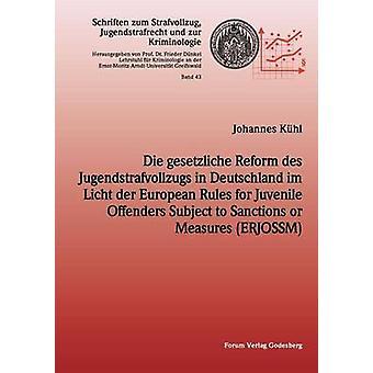 Die gesetzliche Reform des Jugendstrafvollzuges in Deutschland im Licht der European Rules for Juvenile Offenders Subject to Sanctions or Measures ERJOSSM by Khl & Johannes