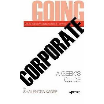 Going Corporate A Geeks Guide by Kadre & Shailendra