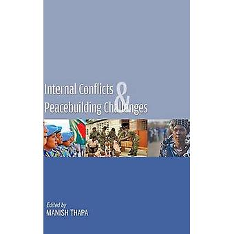 Internal Conflicts  Peacebuilding Challenges by Thapa & Manish