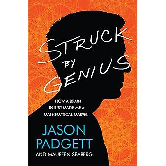 Struck by Genius  How a Brain Injury Made Me a Mathematical Marvel by Jason Padgett & Maureen Seaberg