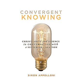 Convergent Knowing - Christianity and Science in Conversation with a S