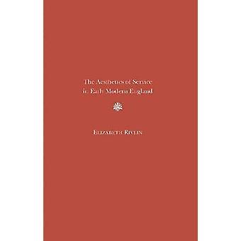 Elizabeth J. Riv: The Aesthetics of Service in Early Modern England
