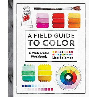 A Field Guide to Color - Watercolor Explorations in Hues - Tints - Sha