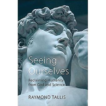 Seeing Ourselves by Raymond Tallis - 9781788212311 Book