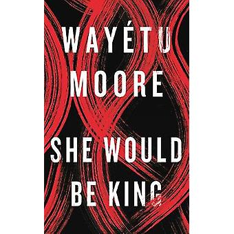 She Would Be King by Wayetu Moore - 9781911590118 Book