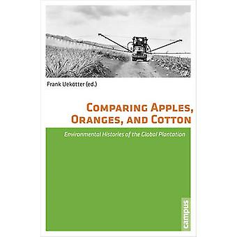 Comparing Apples - Oranges - and Cotton - Environmental Histories of t