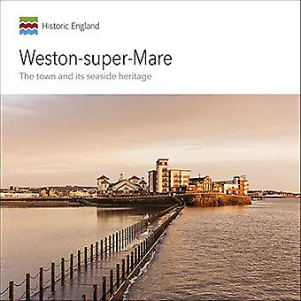 Weston-super-Mare - The town and its seaside heritage by Allan Brodie