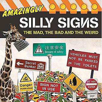 Amazingly Silly Signs - The Mad - The Bad and The Weird by Tim Glynne-