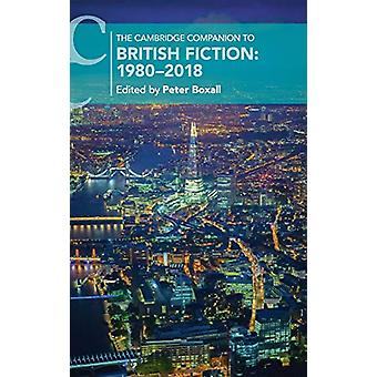 The Cambridge Companion to British Fiction - 1980-2018 by Peter Boxall