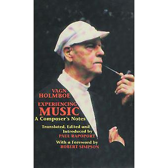 Experiencing Music - A Composer`s Notes by Vagn Holmboe - 97809076891