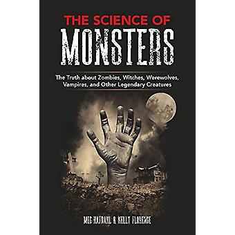 The Science of Monsters - The Truth about Zombies - Witches - Werewolv