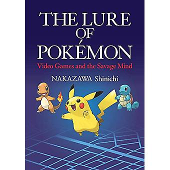 The Lure of Pokemon - Video Games and the Savage Mind by Nakazawa Shin