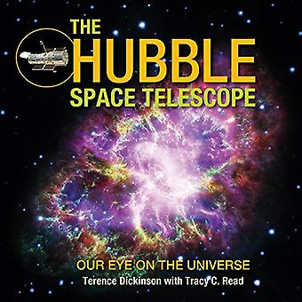 The Hubble Space Telescope - Our Eye on the Universe by Terence Dickin